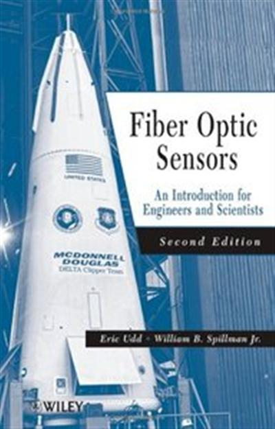 Fiber Optic Sensors, 2nd edition: An Introduction for Engineers and Scientists