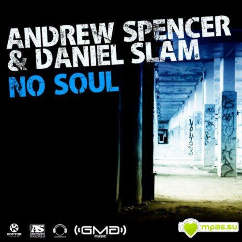Andrew Spencer and Daniel Slam - No Soul (2013)