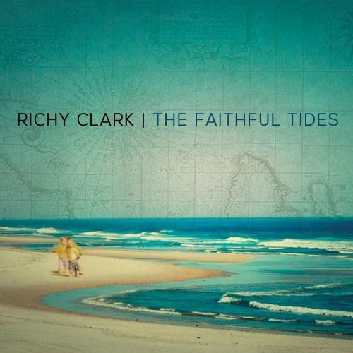 Richy Clark - The Faithful Tides (2013)