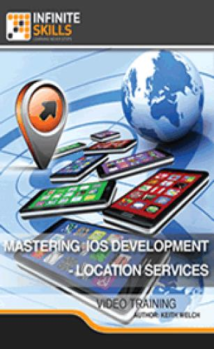 Infiniteskills - Mastering iOS Development - Location Services Training Video